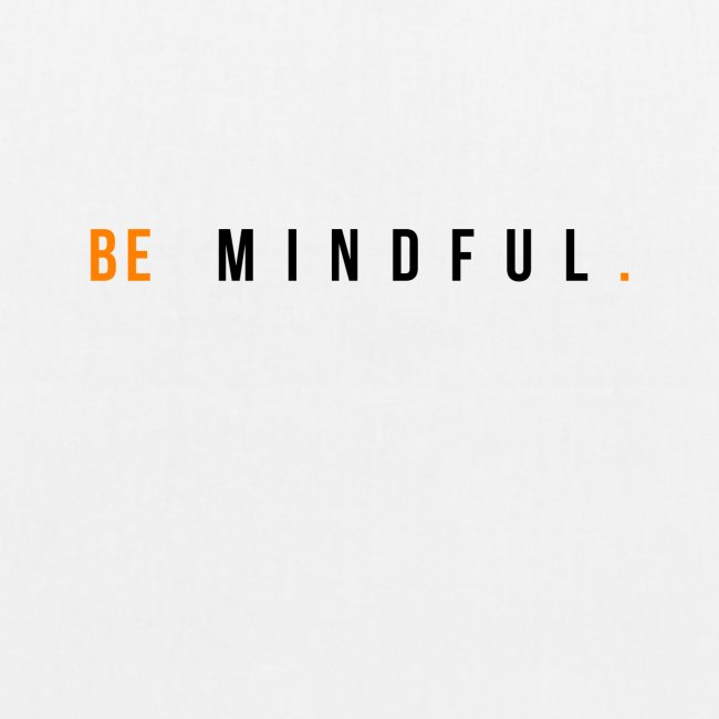BE MINDFUL. SEI ACHTSAM VON MEDITATIONSKUNST