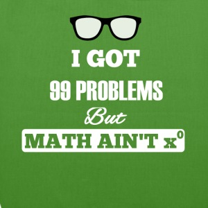 I Got 99 Problems But Math Is not One - EarthPositive Tote Bag