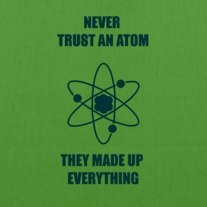 Nerd / Nerds: Never Trust an Atom. They made up - Bio-Stoffbeutel