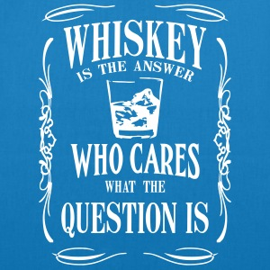 Whiskey is the answer who cares what the questuion - EarthPositive Tote Bag