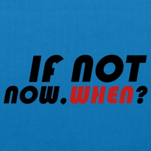 IFNOTNOW, WHEN? - EarthPositive Tote Bag