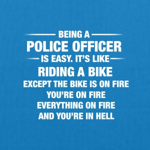 Being A Police Officer Is Easy It's Like Riding - EarthPositive Tote Bag