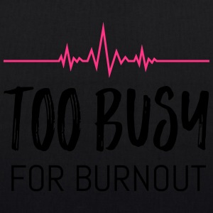 Too busy for burnout - EarthPositive Tote Bag