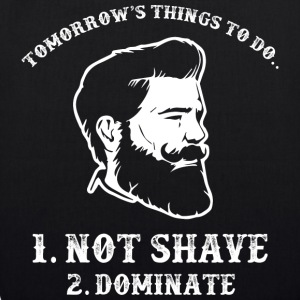 Things To Do ... Not Shave ... Dominate ... Beard Shirt - EarthPositive Tote Bag