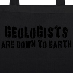 Geologists Are Down To Earth - EarthPositive Tote Bag