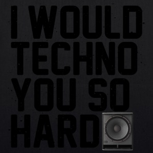 I would techno you so hard II - EarthPositive Tote Bag