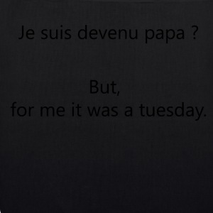 Papa ?But, for me it was a tuesday. - Sac en tissu biologique