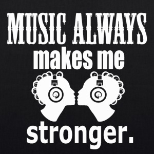 Music Always makes me Stronger - EarthPositive Tote Bag