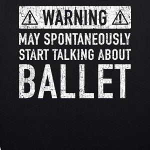 Warning: can talk spontaneously about ballet - EarthPositive Tote Bag