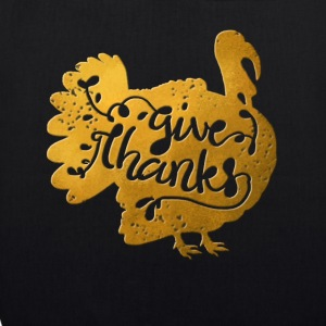 Thanksgiving turkey gold turkey give thanks - EarthPositive Tote Bag