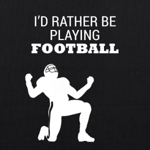 Football: I'd rather be playing football - EarthPositive Tote Bag