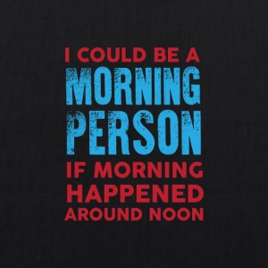 I could be a morning person 01 - EarthPositive Tote Bag