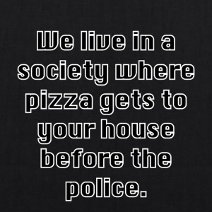 Pizza before the police ... - EarthPositive Tote Bag
