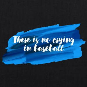 Baseball: There is no crying in Baseball. - Bio-Stoffbeutel