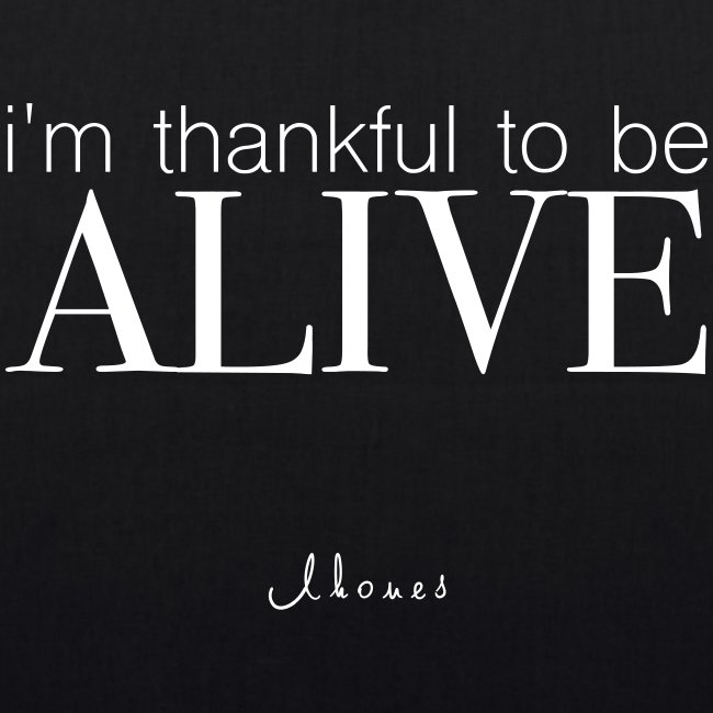 I'm thankful to be alive