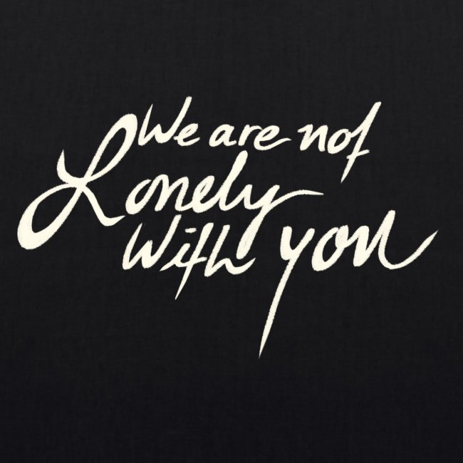 We Are Not Lonely With You - WeAreBulletproof