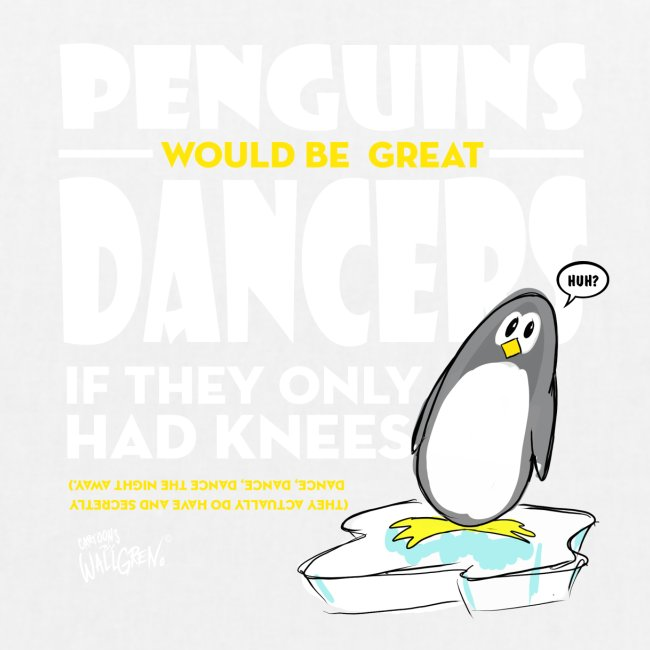 Penguins would be great dancers