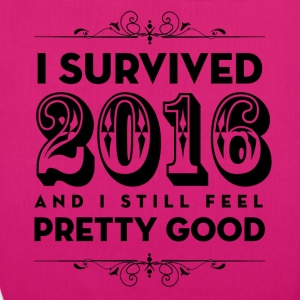 I Survived 2016 and I still feel Pretty Good - EarthPositive Tote Bag