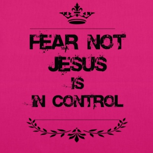 FEAR NOT JESUS IS IN CONTROL - EarthPositive Tote Bag