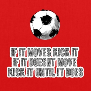 Fußball: If it moves kick it. If it doesn´t move, - Bio-Stoffbeutel