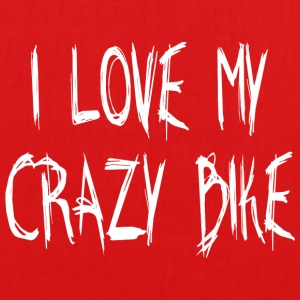 I LOVE MY CRAZY BIKE - EarthPositive Tote Bag