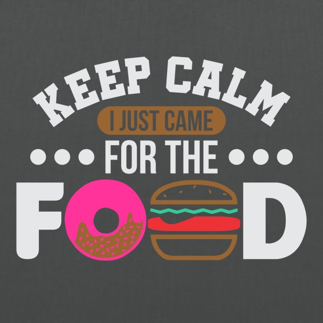 Keep Calm I just came for the Food