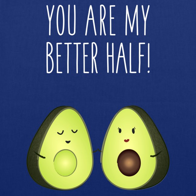 You Are My Better Half!