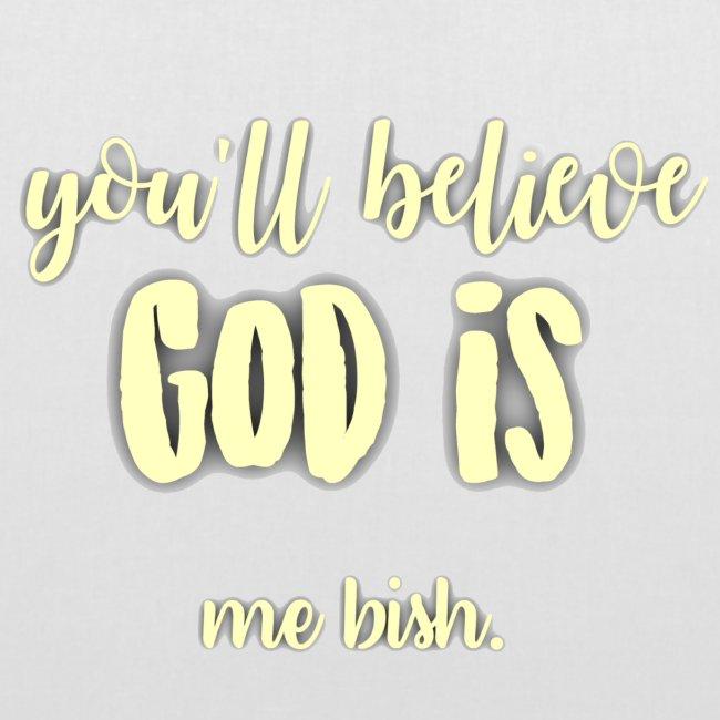 God is... me bish.
