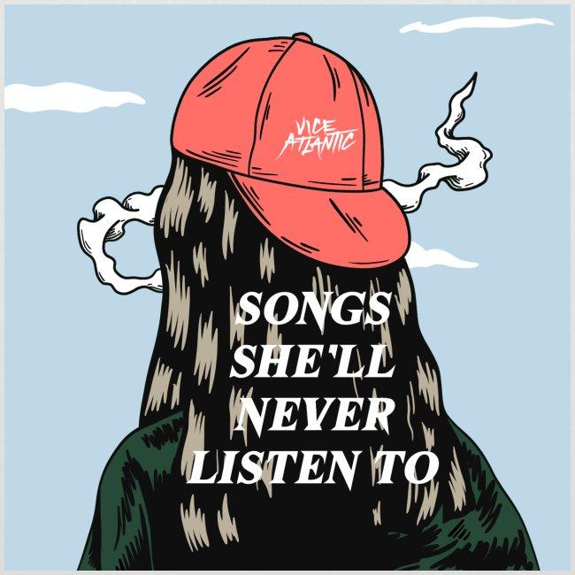 SONGS SHE'LL NEVER LISTEN TO PRINT