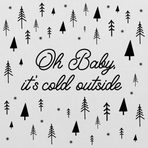 Oh, Baby it's cold outside - Stoffbeutel