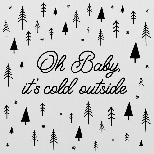 Oh, Baby it's cold outside