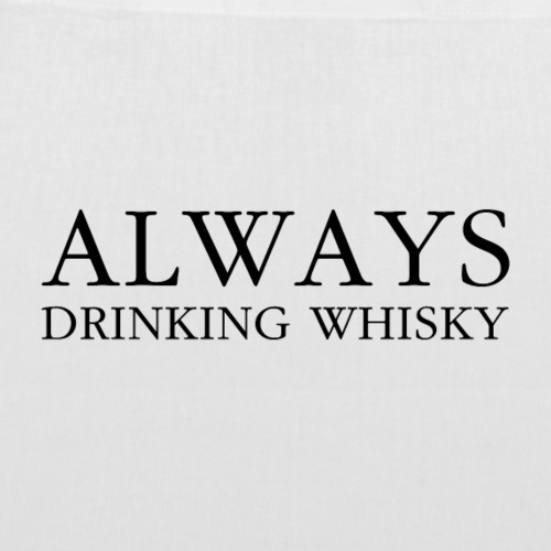 always - drinking whiskey - Tote Bag