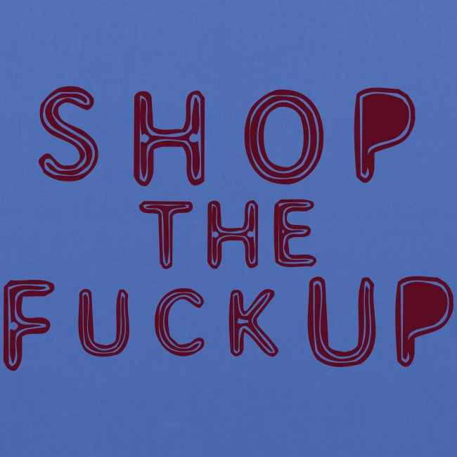 SHOP THE FUCK UP