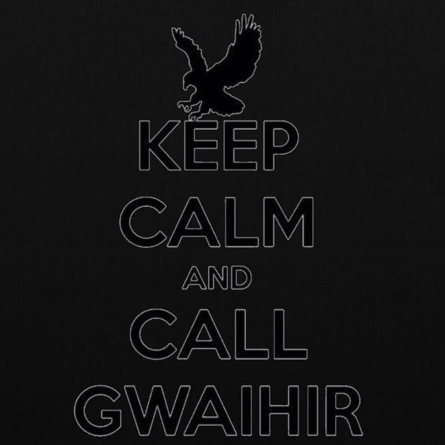 Keep Calm And Call Gwaihir