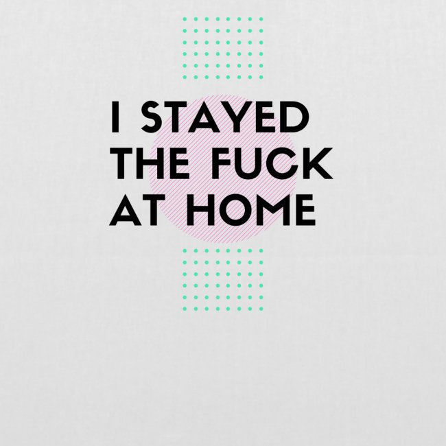 I STAYED THE FUCK AT HOME