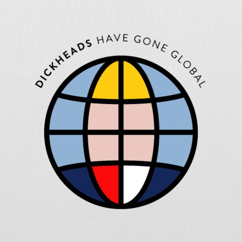 Dickheads have gone global. - Borsa di stoffa