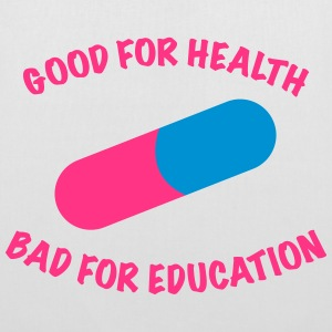 Good for health bad for education. - Stoffbeutel