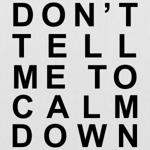 Don't tell me to calm down - Tote Bag