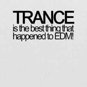 Trance is the best thing that happened to EDM! - Stoffbeutel