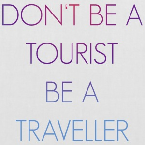 Do not be a tourist be a traveler. - Tote Bag