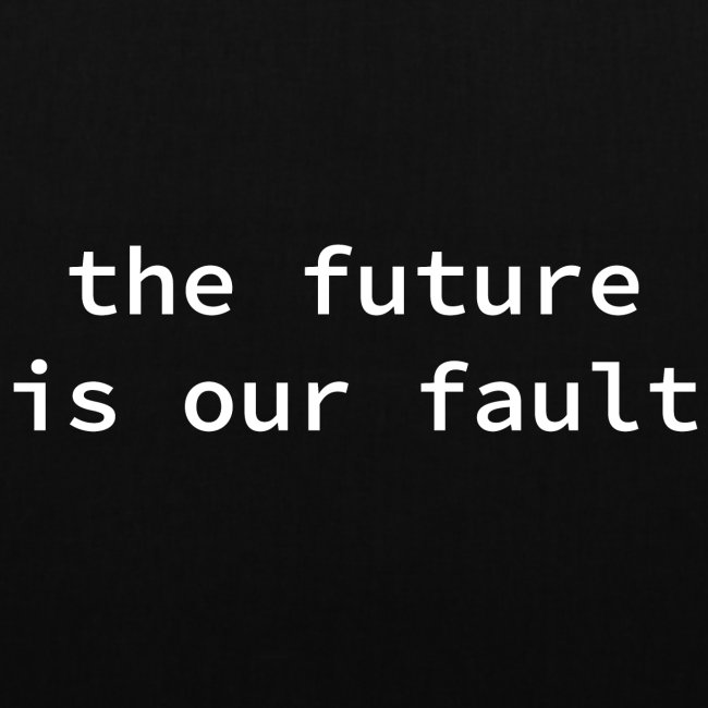 the future is our fault