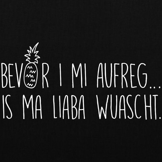 Vorschau: Bevor i mi aufreg is ma liaba wuascht - Stoffbeutel