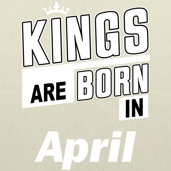 KINGS ARE BORN IN APRIL