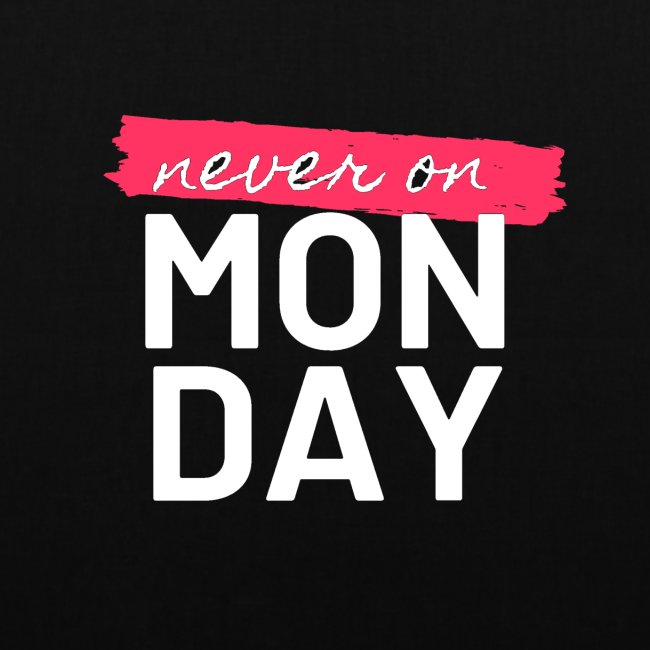 never on Monday