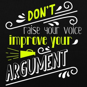 Do not raise your voice, improve your argument - Tote Bag