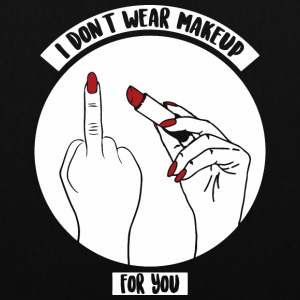 I don't wear makeup for you - Tote Bag