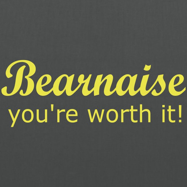 Bearnaise - you're worth it!