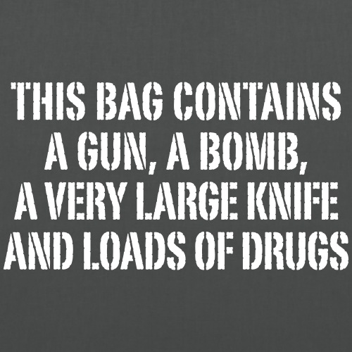 this bag contains a gun a bomb knife drugs Drogen - Tote Bag