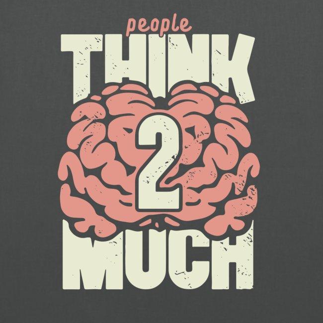 Think 2 much