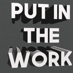 put in the work - Tote Bag